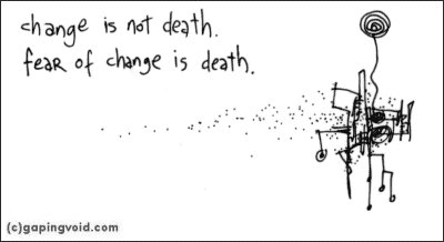 change is not death. fear of change is death.